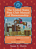 The United States Pony Club Manual of Horsemanship: Advanced Horsemanship B/HA/A Levels (Howell Equestrian Library (Paperback))