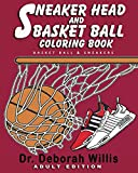 Sneaker Head And Basket Ball Coloring Book: BASKET