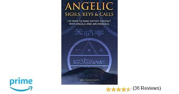 angelic sigils keys and calls ways to make instant contact angelic sigils keys and calls 142 ways to make instant contact angels and archangels ben woodcroft 9781520537610 com books