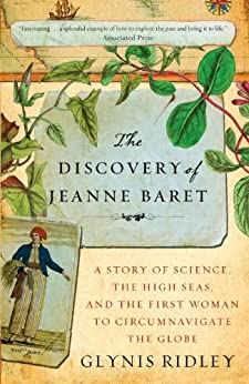 The Discovery of Jeanne Baret: A Story of Science, the High Seas, and the First Woman to Circumnavigate the Globe by [Ridley, Glynis]