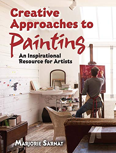 Creative Approaches to Painting: An Inspirational Resource for Artists (Dover Art Instruction) por Marjorie Sarnat