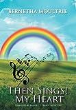 Then Sings! My Heart, Bernetha Moultrie, 1463444109