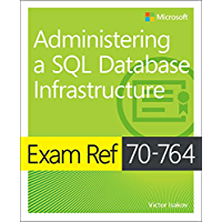Exam Ref 70-764 Administering a SQL Database Infrastructure (English Edition)