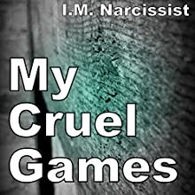My Cruel Games: IMNarcEvil, Book 11 Audiobook by I.M. Narcissist Narrated by Freudians Id