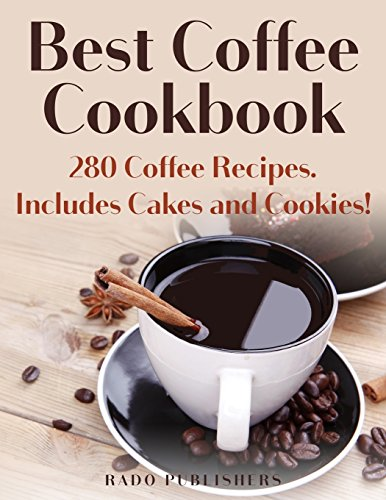 Best Coffee Cookbook: 280 Recipes. Includes Cakes and Cookies (The Recipe Shelf) by Rado Publishers