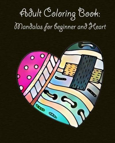 Adult Coloring Book: Mandalas for beginner and Heart: mandala coloring book for kids adults spiral bound (Volume 1)