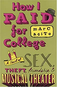 How I Paid for College: A Novel of Sex, Theft, Friendship & Musical Theater (Teen's Top 10 (Awards)) by [Acito, Marc]