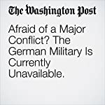 Afraid of a Major Conflict? The German Military Is Currently Unavailable. | Rick Noack