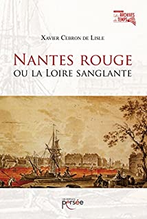 Nantes rouge ou La Loire sanglante, Cebron de Lisle, Xavier