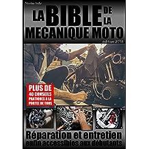 LA BIBLE DE LA MECANIQUE MOTO éd. 2018: Réparation et entretien enfin accessibles aux débutants (French Edition)