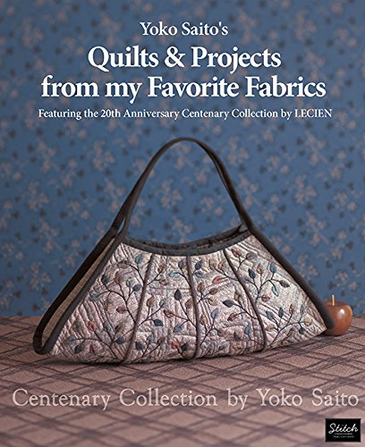 Yoko Saito's Quilts and Projects from My Favorite Fabrics: Centenary Collection by Yoko Saito