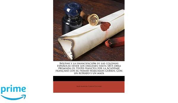 Bolívar y la emancipación de las colonias españolas desde los orígenes hasta 1815; obra premiada (el texto francés) por la Académie française con el .