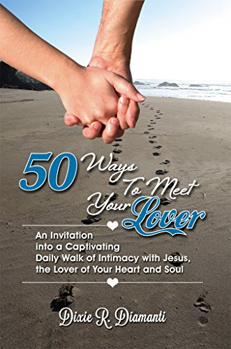 50 Ways to Meet Your Lover : An Invitation Into a Captivating Daily Walk of Intimacy With Jesus, the Lover of Your Heart and Soul (To Openness Invitation)