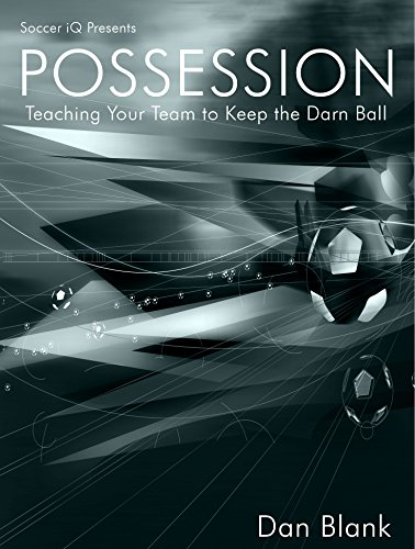Soccer iQ Presents POSSESSION - Teaching Your Team to Keep the Darn Ball