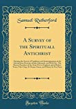 A Survey of the Spirituall Antichrist: Opening the Secrets of Familisme and Antinomianisme in the Antichristian Doctrine of John Saltmarsh, and Will. ... of Robert Town, Tob. Crisp, H. Denne, Eaton,