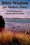 BIBLE WISDOM for MODERN TIMES: Selections from the Orthodox Old Testament, John Howard Reid, 1430301694