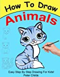 How to Draw Animals: Easy step by step guide for kids on how to draw cute animals ( How to draw a dog, How to draw a cat, How to draw to horse) (Basic Drawing Hacks) (Volume 3)