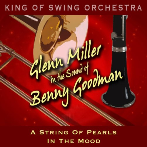 Glenn Miller in the Sound of Benny Goodman (A String of Pearls, In the Mood)