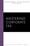 Mastering Corporate Tax (Carolina Academic Press Mastering)