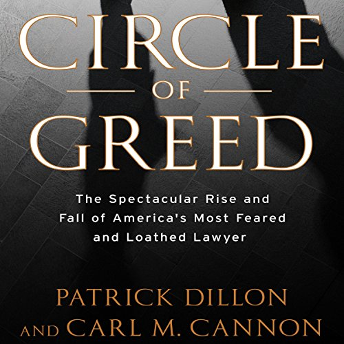 Circle of Greed: The Spectacular Rise and Fall of America's Most Feared and Loathed Lawyer