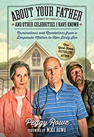 About Your Father and Other Celebrities I Have Known: Ruminations and Revelations from a Desperate Mother to H