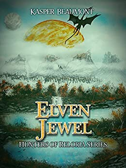 Elven Jewel (Hunters of Reloria trilogy Book 1) by [Beaumont, Kasper]