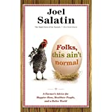 From farmer Joel Salatin's point of view, life in the 21st century just ain't normal. In FOLKS, THIS AIN'T NORMAL, he discusses how far removed we are from the simple, sustainable joy that comes from living close to the land and the people we love.