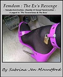 Femdom : The Ex's Revenge : Forced Feminization, Femdom, Chastity & Slavery (Femdom : Female Dominationm, Forced Feminization, Chastity & Slavery)