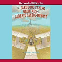The Fabulous Flying Machines of Alberto Santo-Dumont
