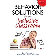 Behavior Solutions for the Inclusive Classroom: A Handy Reference Guide that Explains Behaviors Associated with...