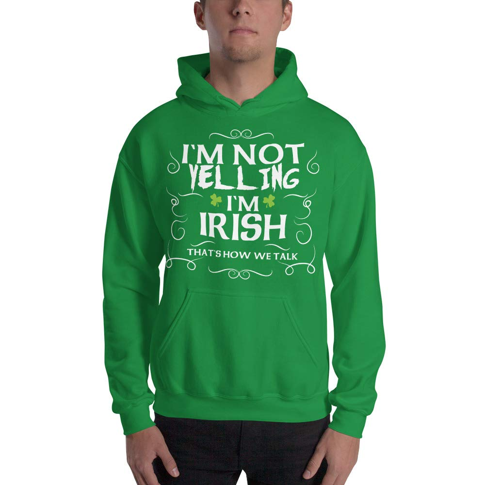 Im Irish Hooded Sweatshirt Im not Yelling Thats How we Talk