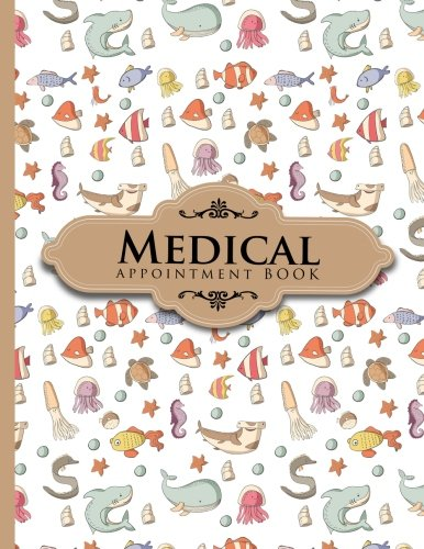 Medical Appointment Book: 7 Columns Appointment At A Glance, Appointment Reminder, Daily Appointment Notebook, Cute Sea Creature Cover (Volume 59) PDF