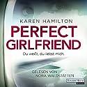 Perfect Girlfriend: Du weißt, du liebst mich Hörbuch von Karen Hamilton Gesprochen von: Nora Waldstätten