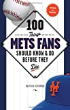 100 Things Mets Fans Should Know & Do Before They Die