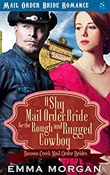 A Shy Mail Order Bride for the Rough and Rugged Cowboy (Benson Creek Mail Order Brides Book 4) by [Morgan, Emma, Read, Pure]
