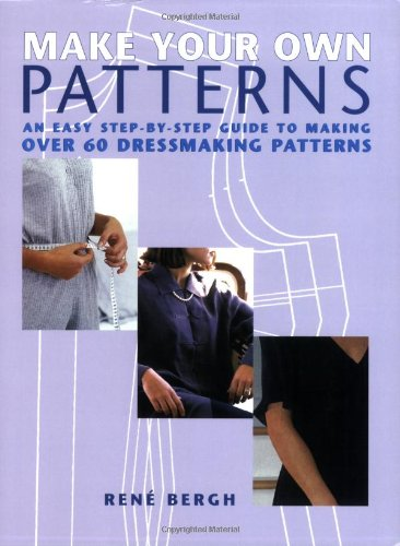 Make Your Own Patterns: An Easy Step-by-Step Guide to Making Over 60 Dressmaking Patterns