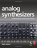 Analog Synthesizers: Understanding, Performing, Buying- from the legacy of Moog to software synthesis