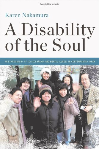 A Disability of the Soul: An Ethnography of Schizophrenia and Mental Illness in Contemporary Japan