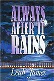 Always after It Rains, Leah James, 0595236111