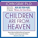 Children Are from Heaven Audiobook by John Gray Narrated by John Gray