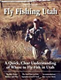 Fly Fishing Utah: A Quick, Clear Understanding of Where to Fly Fish in Utah (No Nonsense Guide to Fly Fishing)