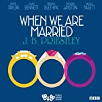When We are Married (Classic Radio Theatre) | J. B. Priestley