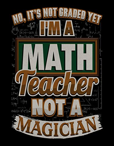 Ramini Brands No, It's Not Graded Yet. I'm a Math Teacher Not A Magician Wall Artwork - 11 x 14 Unframed Print - Great Gift for Math Teachers and Professors - Home Office or School Classroom Decor (Best Dark Magician Artwork)
