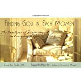 Finding God in Each Moment: The Practice of Discernment in Everyday Life