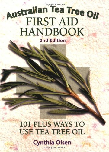 Australian Tea Tree Oil First Aid Handbook: 101 Plus Ways to Use Tea Tree Oil (Best Uses For Tea Tree Oil)