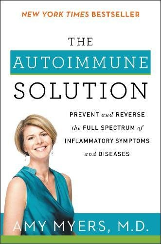 The Autoimmune Solution: Prevent and Reverse the Full Spectrum of Inflammatory Symptoms and Diseases cover