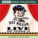 Just William: Live On Stage 2 Radio/TV Program by Richmal Crompton Narrated by Martin Jarvis