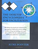 The Desktop Encyclopedia for Facilitation, Ayme Pointer, Corbin Pointer, 098170400X