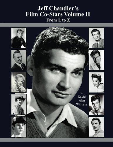 Jeff Chandler's Film Co-Stars Volume II From L to Z PDF