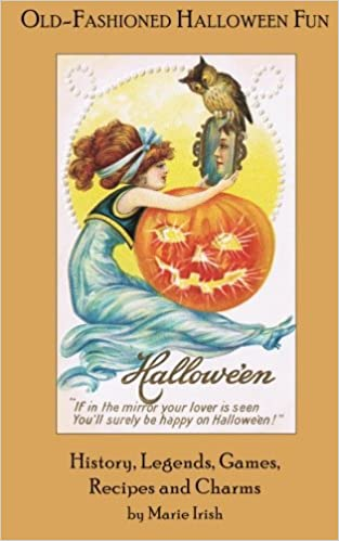 old fashioned halloween fun history legends games recipes and charms marie irish 9781880954263 amazoncom books - Old Fashion Halloween